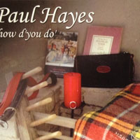 Paul Hayes, How d'you do