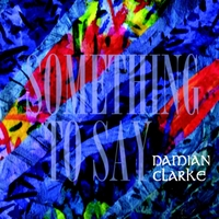 Damian Clarke - Something to Say